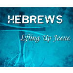 Hebrews: Lifting Up Jesus