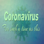 Coronavirus : For Such A Time As This