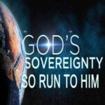 God's Sovereignty So Run To Him