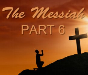 Part 6: The Messiah