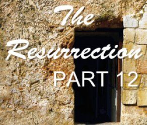 Part 12: The Resurrection