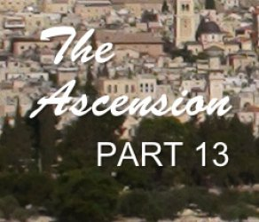 Part 13:The  Ascension