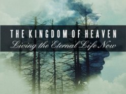 The Kingdom of Heaven: Living the Eternal Life Now  – Series