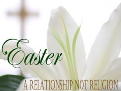 Easter : A Relationship Not Religion