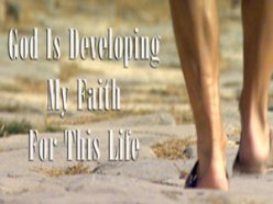 God Is Developing My Faith For This Life