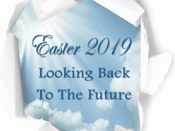 Easter 2019: Looking Back To The Future