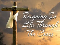 Reigning In Life Through The Cross