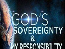 God's Sovereignty & My Responsibility