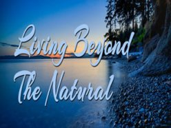 Living Beyond The Natural