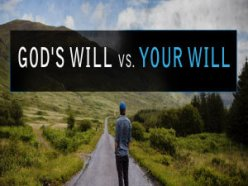 God's Will Vs. Your Will